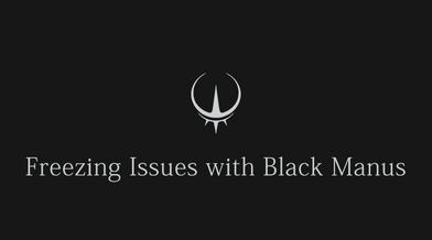 "Freezing issues with the Trophy ""Black Manus"""